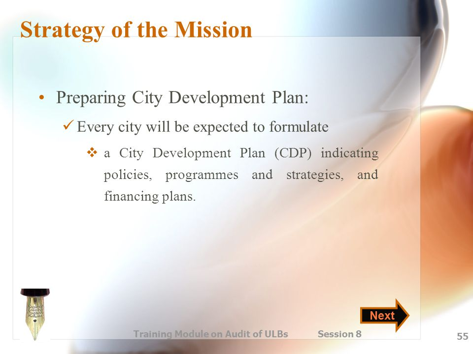 Training Module on Audit of ULBs Session 8 55 Strategy of the Mission Preparing City Development Plan: Every city will be expected to formulate  a Ci