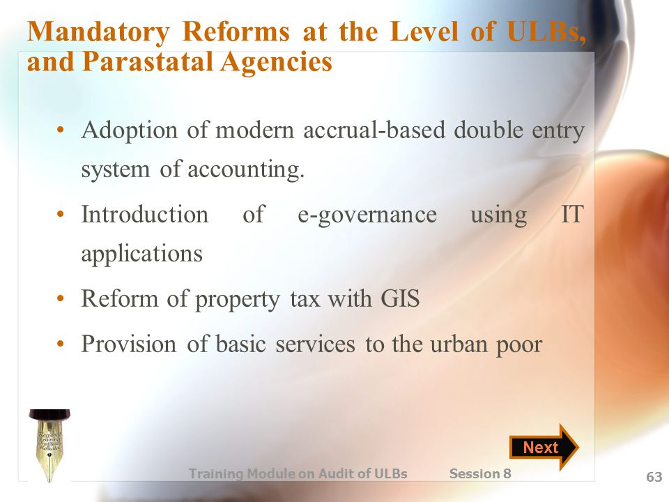 Training Module on Audit of ULBs Session 8 63 Mandatory Reforms at the Level of ULBs, and Parastatal Agencies Adoption of modern accrual-based double