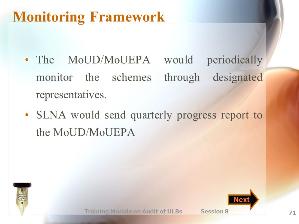 Training Module on Audit of ULBs Session 8 71 Monitoring Framework The MoUD/MoUEPA would periodically monitor the schemes through designated represent