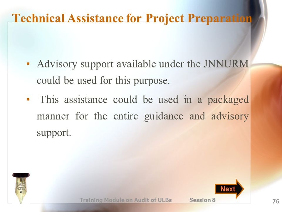Training Module on Audit of ULBs Session 8 76 Technical Assistance for Project Preparation Advisory support available under the JNNURM could be used f