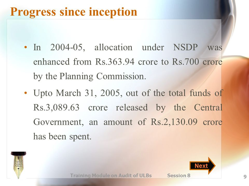 Training Module on Audit of ULBs Session 8 9 Progress since inception In 2004-05, allocation under NSDP was enhanced from Rs.363.94 crore to Rs.700 cr