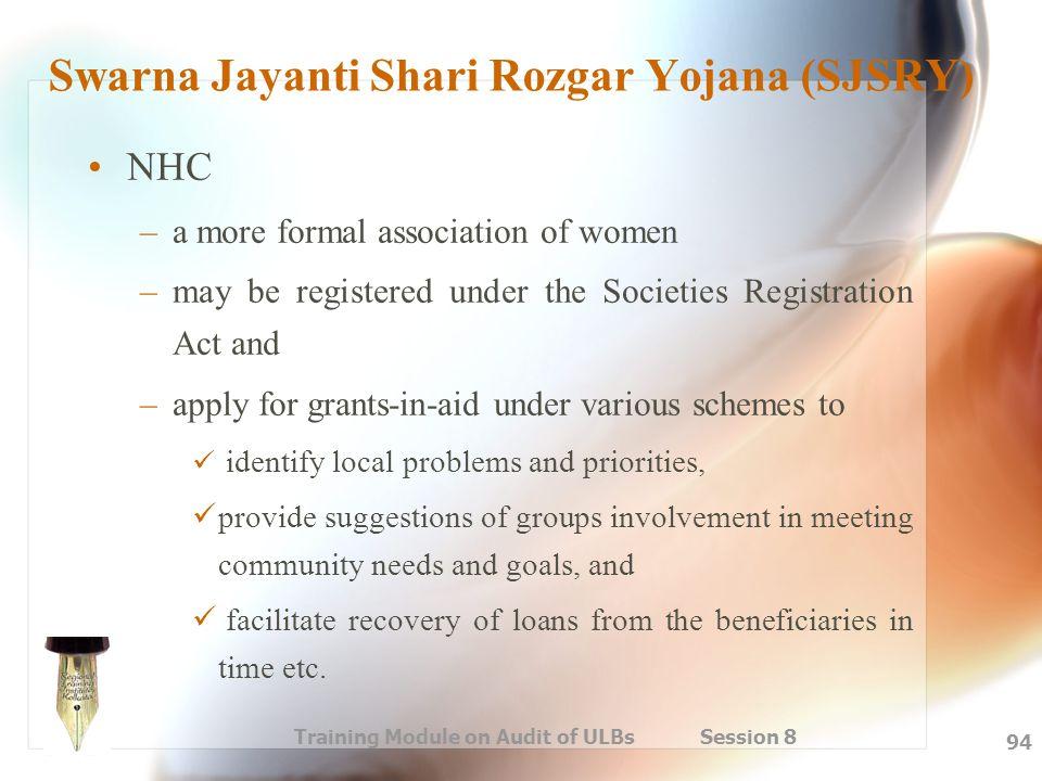 Training Module on Audit of ULBs Session 8 94 Swarna Jayanti Shari Rozgar Yojana (SJSRY) NHC –a more formal association of women –may be registered un