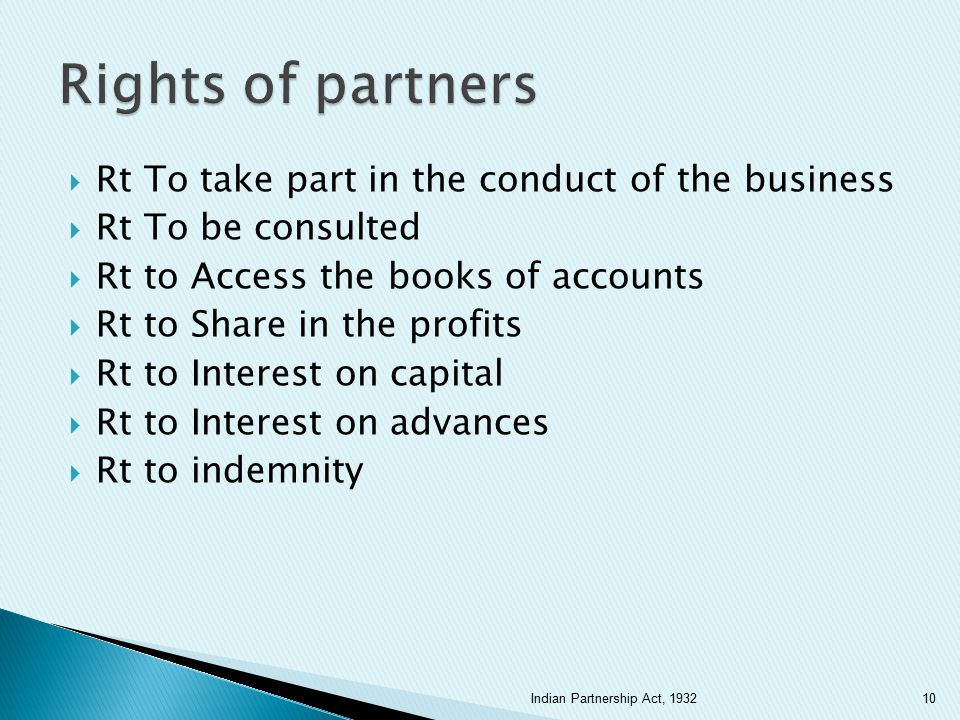  Rt To take part in the conduct of the business  Rt To be consulted  Rt to Access the books of accounts  Rt to Share in the profits  Rt to Intere