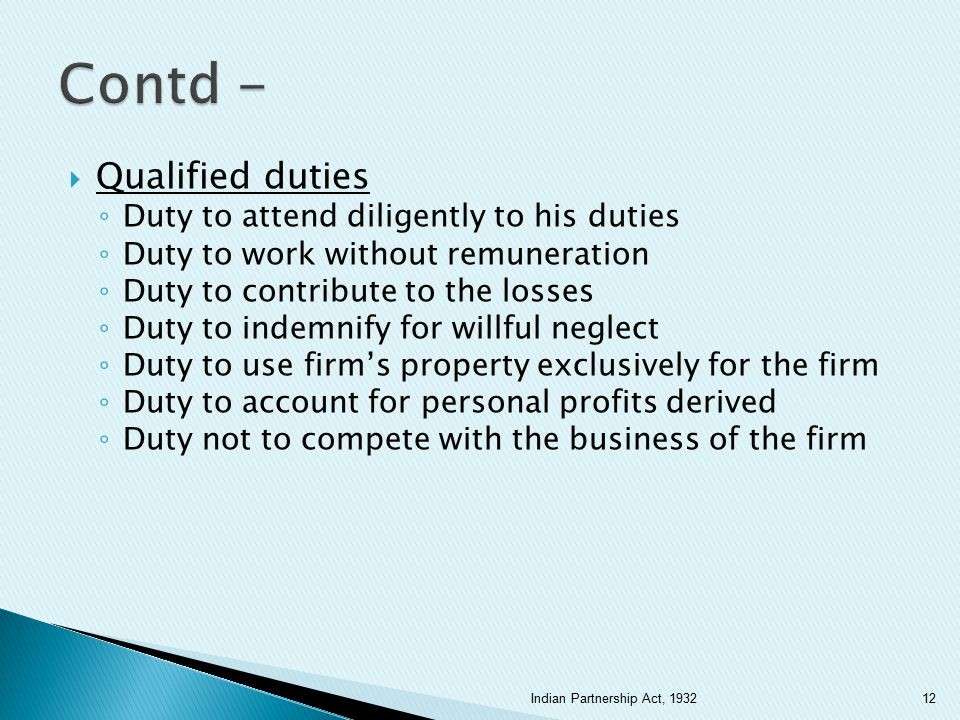  Qualified duties ◦ Duty to attend diligently to his duties ◦ Duty to work without remuneration ◦ Duty to contribute to the losses ◦ Duty to indemnif