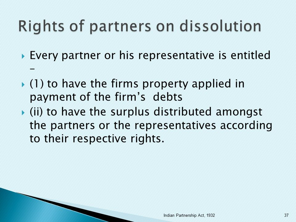  Every partner or his representative is entitled –  (1) to have the firms property applied in payment of the firm's debts  (ii) to have the surplus