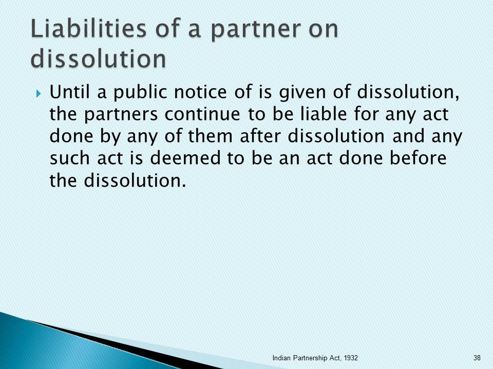  Until a public notice of is given of dissolution, the partners continue to be liable for any act done by any of them after dissolution and any such