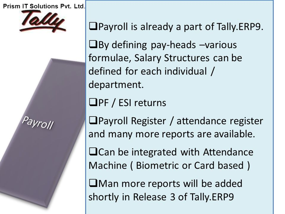  Payroll is already a part of Tally.ERP9.