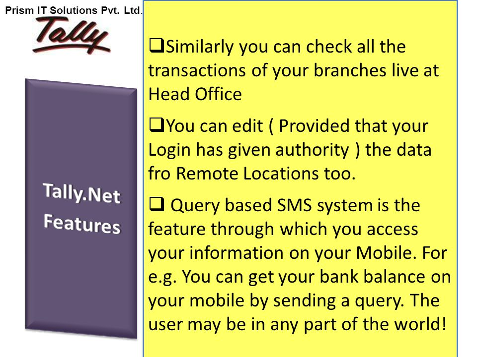  Similarly you can check all the transactions of your branches live at Head Office  You can edit ( Provided that your Login has given authority ) the data fro Remote Locations too.