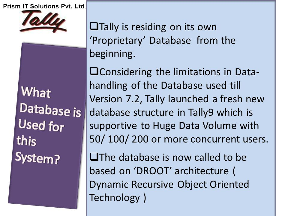  Tally is residing on its own 'Proprietary' Database from the beginning.