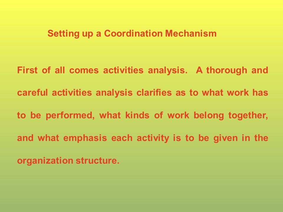 Setting up a Coordination Mechanism First of all comes activities analysis.