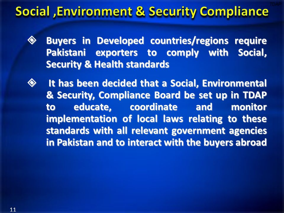  Buyers in Developed countries/regions require Pakistani exporters to comply with Social, Security & Health standards  It has been decided that a So