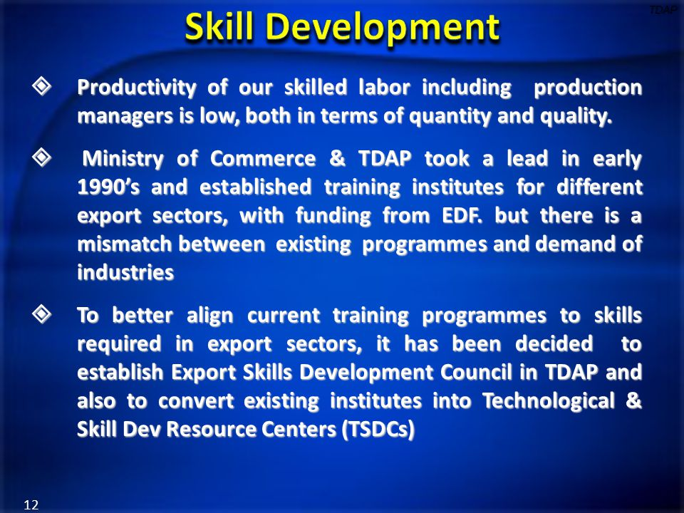  Productivity of our skilled labor including production managers is low, both in terms of quantity and quality.  Ministry of Commerce & TDAP took a