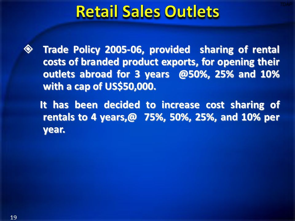  Trade Policy 2005-06, provided sharing of rental costs of branded product exports, for opening their outlets abroad for 3 years @50%, 25% and 10% wi