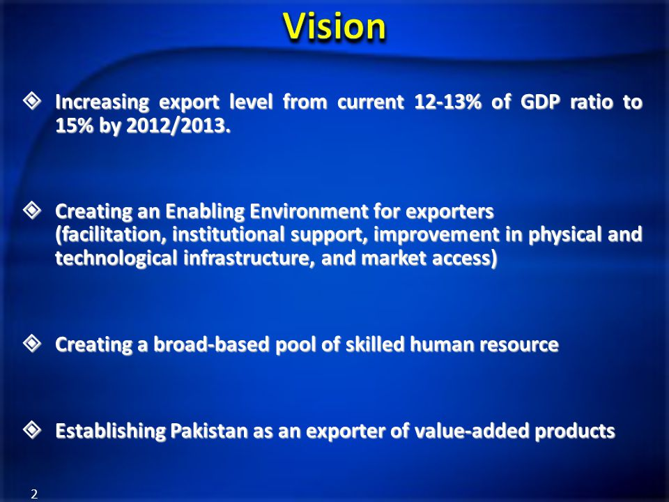 2  Increasing export level from current 12-13% of GDP ratio to 15% by 2012/2013.  Creating an Enabling Environment for exporters (facilitation, inst