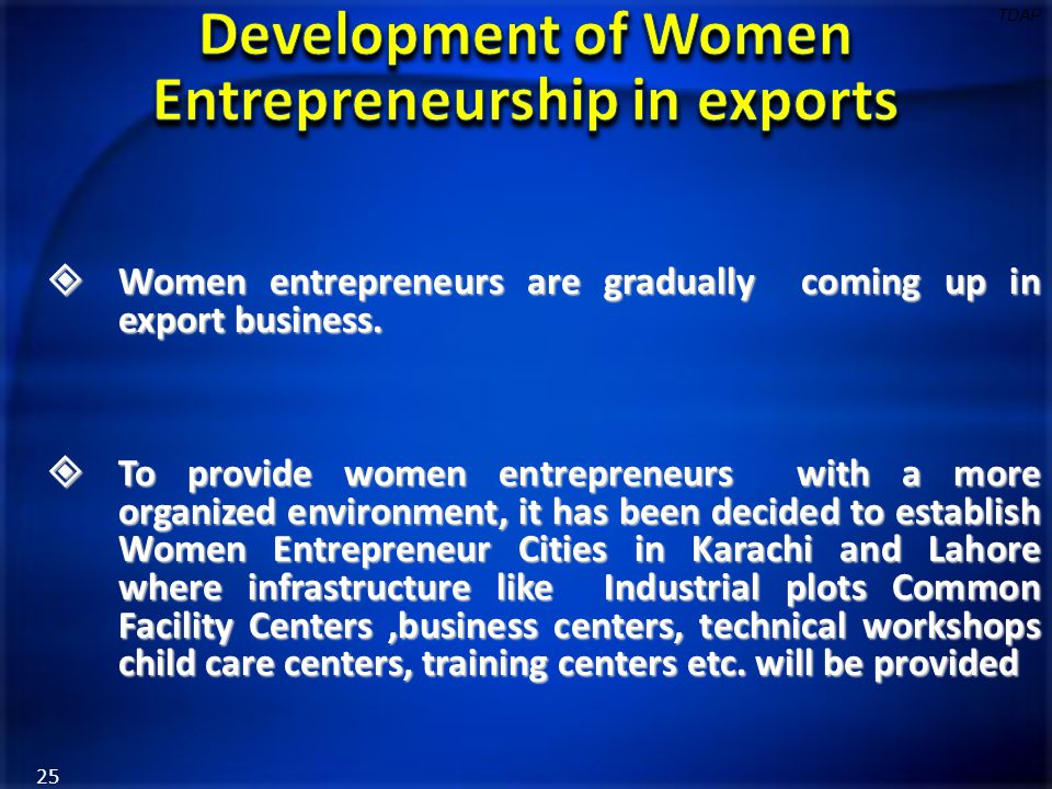  Women entrepreneurs are gradually coming up in export business.  To provide women entrepreneurs with a more organized environment, it has been deci