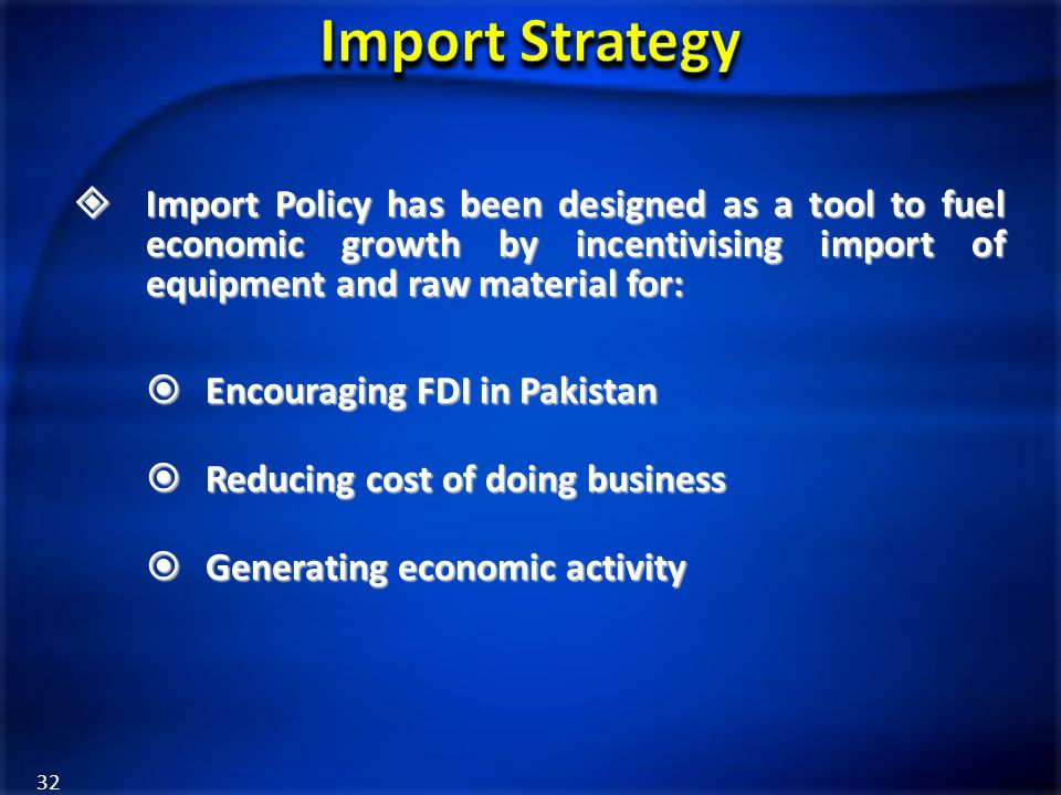  Import Policy has been designed as a tool to fuel economic growth by incentivising import of equipment and raw material for:  Encouraging FDI in Pa