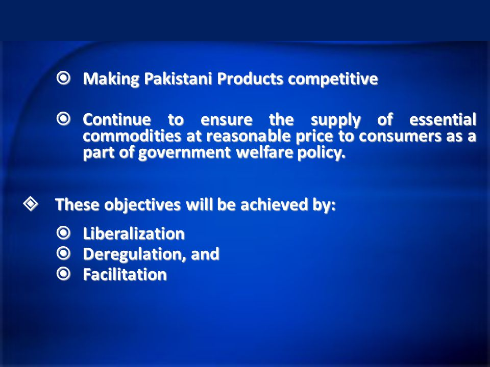  Making Pakistani Products competitive  Continue to ensure the supply of essential commodities at reasonable price to consumers as a part of governm