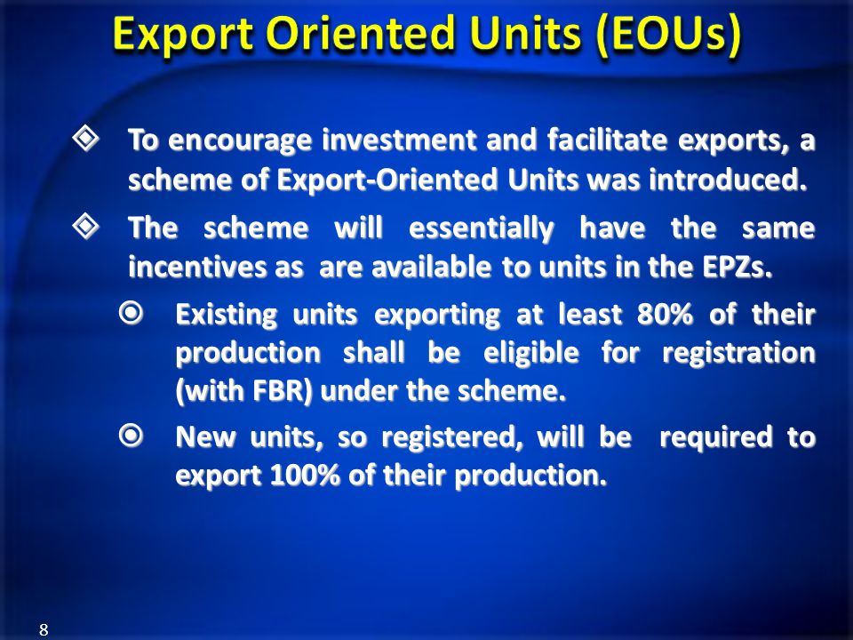 To encourage investment and facilitate exports, a scheme of Export-Oriented Units was introduced.  The scheme will essentially have the same incent