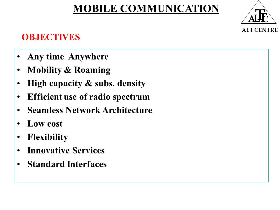 ALT CENTRE A L T T C Any time Anywhere Mobility & Roaming High capacity & subs.