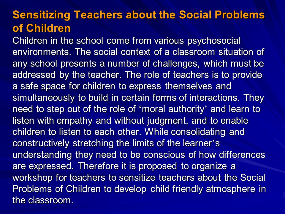 Sensitizing Teachers about the Social Problems of Children Children in the school come from various psychosocial environments.