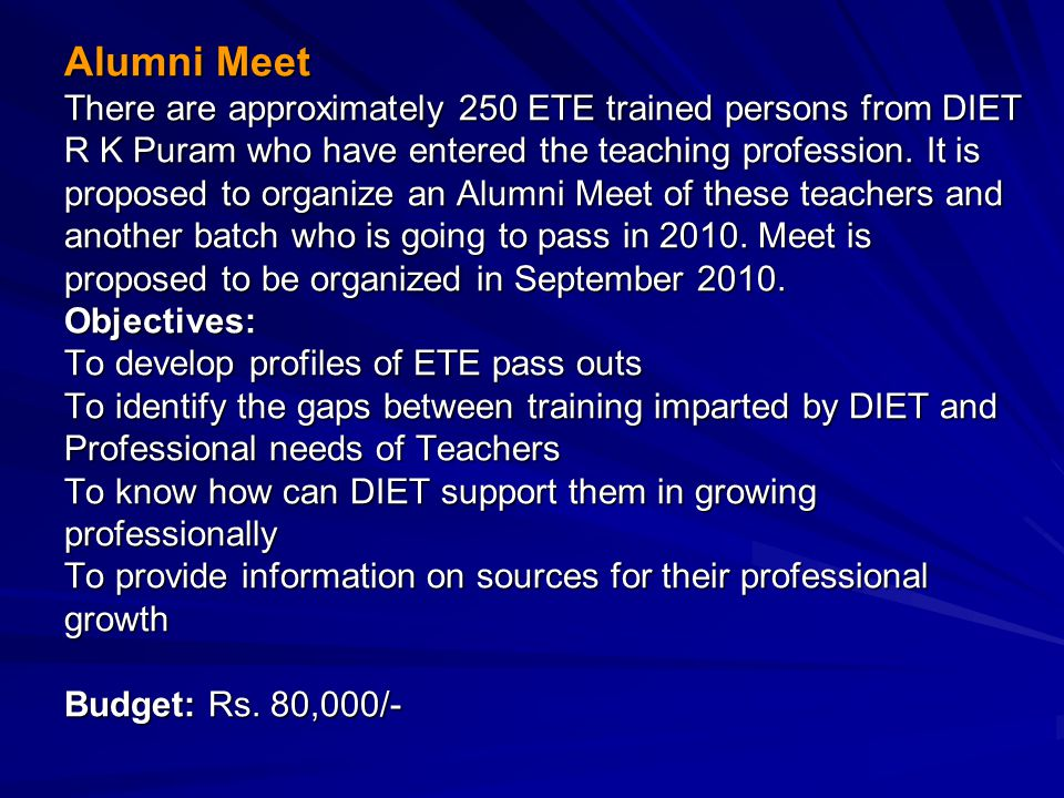 Alumni Meet There are approximately 250 ETE trained persons from DIET R K Puram who have entered the teaching profession.