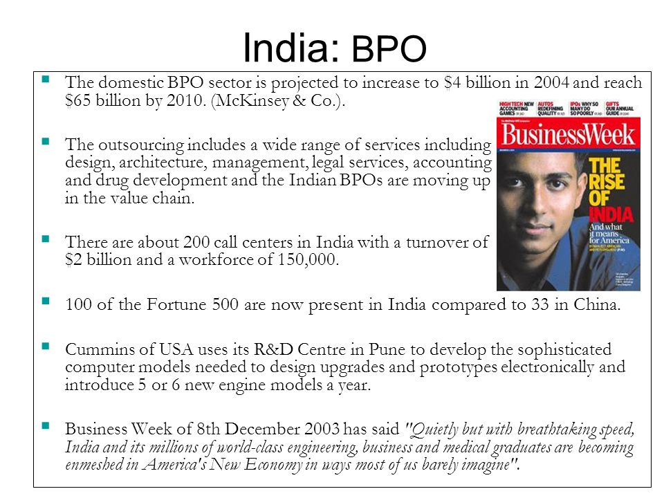 India: BPO  The domestic BPO sector is projected to increase to $4 billion in 2004 and reach $65 billion by 2010.