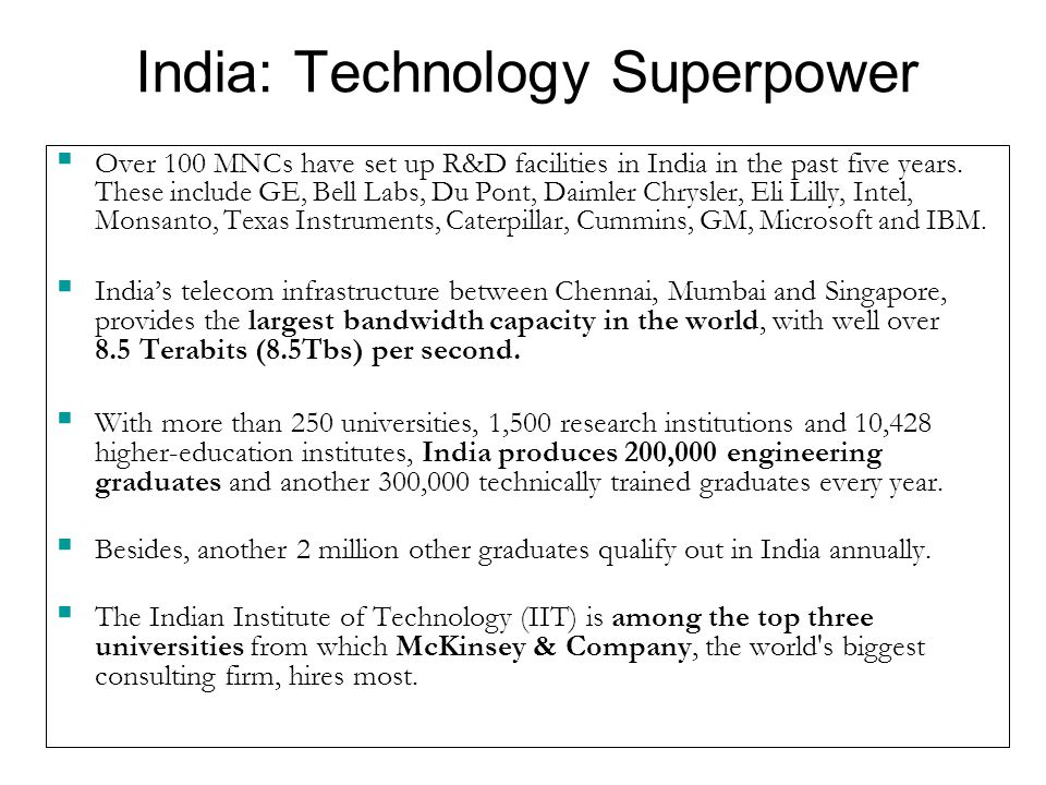 India: Technology Superpower  Over 100 MNCs have set up R&D facilities in India in the past five years.