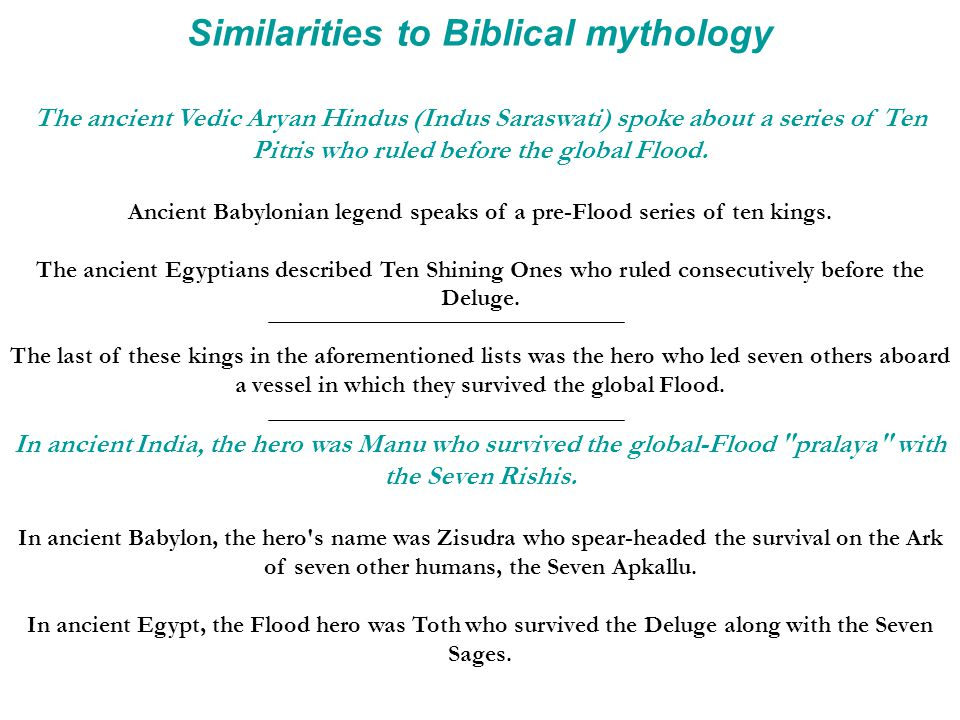 Similarities to Biblical mythology The ancient Vedic Aryan Hindus (Indus Saraswati) spoke about a series of Ten Pitris who ruled before the global Flood.