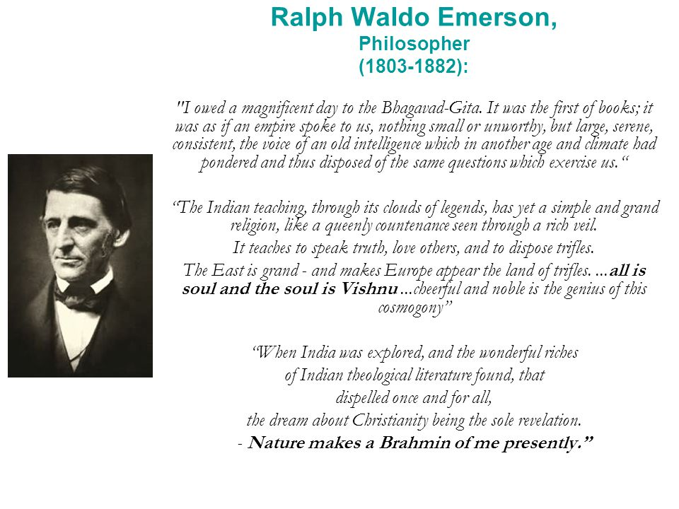Ralph Waldo Emerson, Philosopher (1803-1882): I owed a magnificent day to the Bhagavad-Gita.