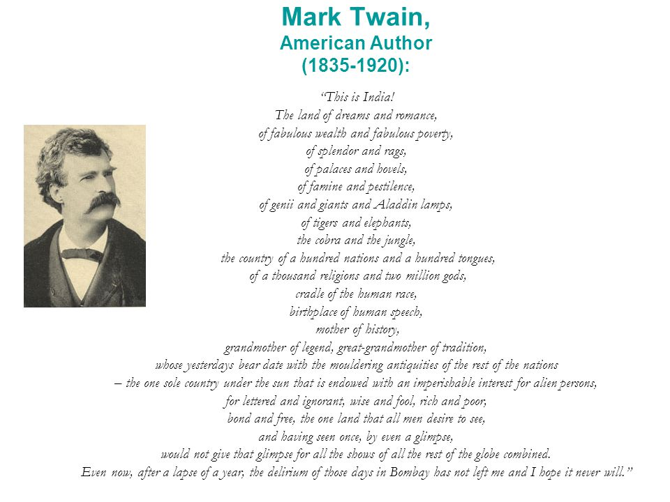 Mark Twain, American Author (1835-1920): This is India.