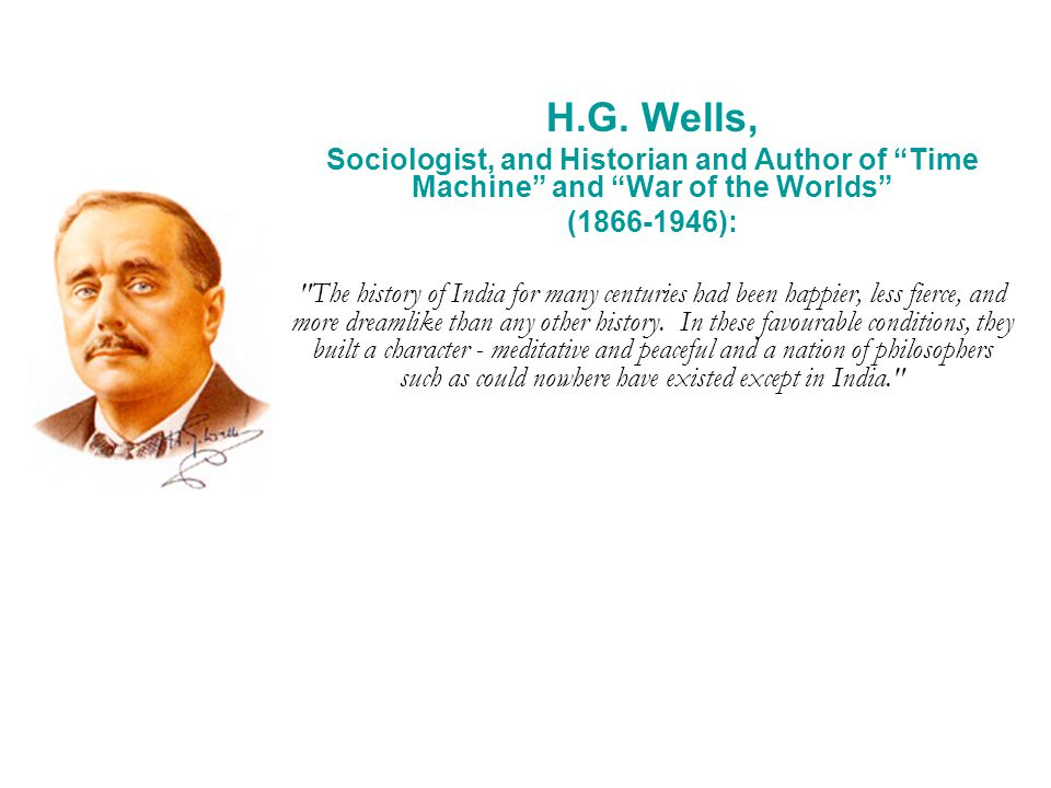 "H.G. Wells, Sociologist, and Historian and Author of ""Time Machine"" and ""War of the Worlds"" (1866-1946):"