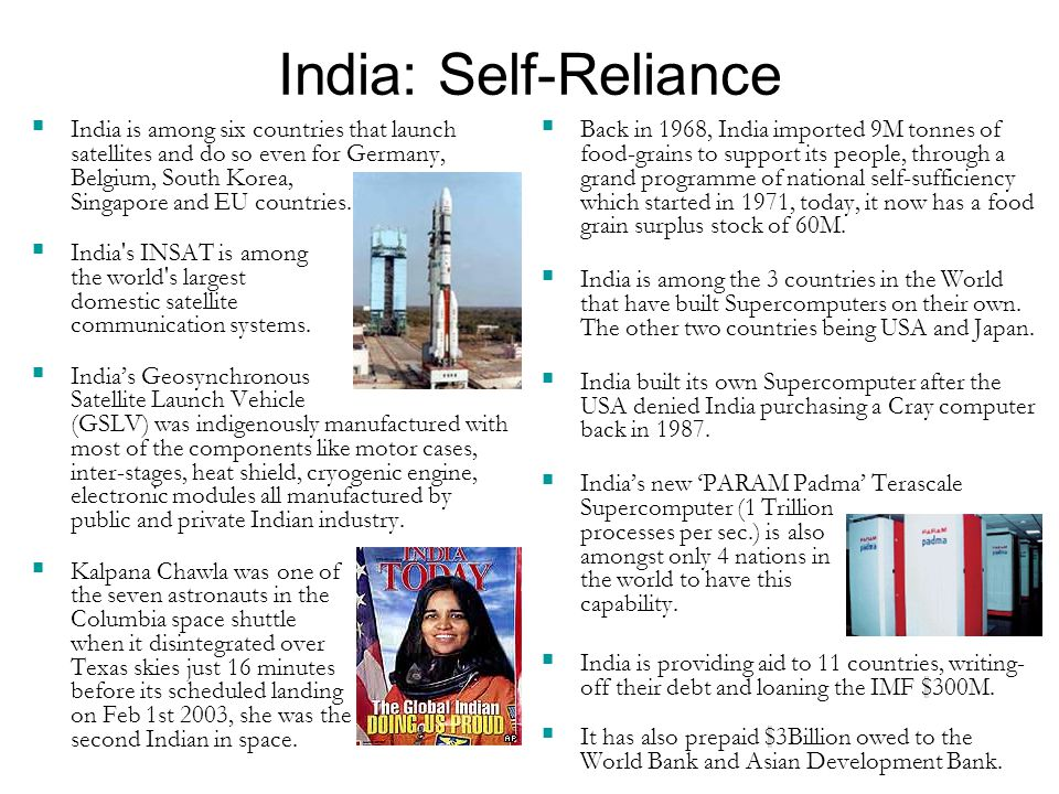 India: Self-Reliance  India is among six countries that launch satellites and do so even for Germany, Belgium, South Korea, Singapore and EU countries.