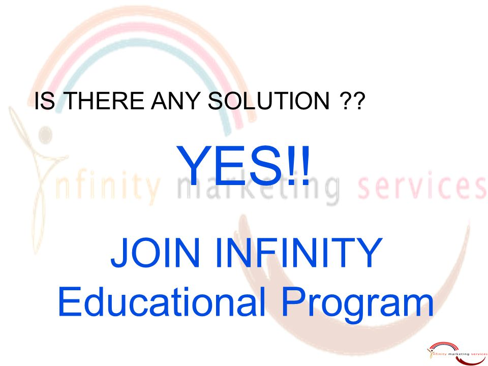 IS THERE ANY SOLUTION ?? JOIN INFINITY Educational Program YES!!