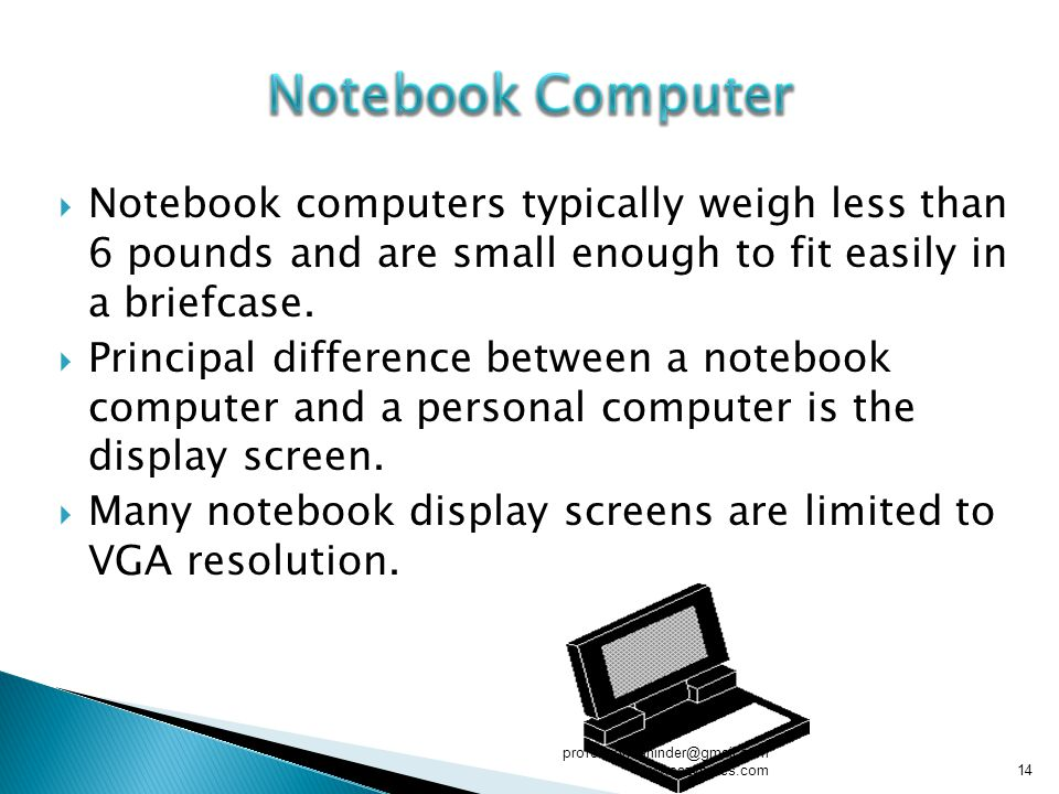  Notebook computers typically weigh less than 6 pounds and are small enough to fit easily in a briefcase.