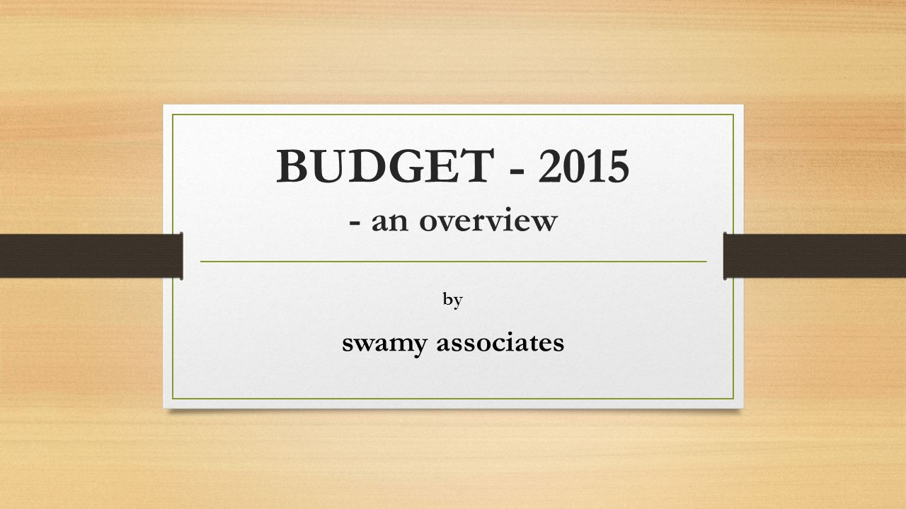 BUDGET - 2015 - an overview by swamy associates