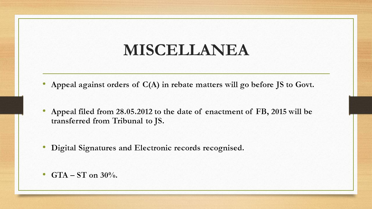 MISCELLANEA Appeal against orders of C(A) in rebate matters will go before JS to Govt. Appeal filed from 28.05.2012 to the date of enactment of FB, 20