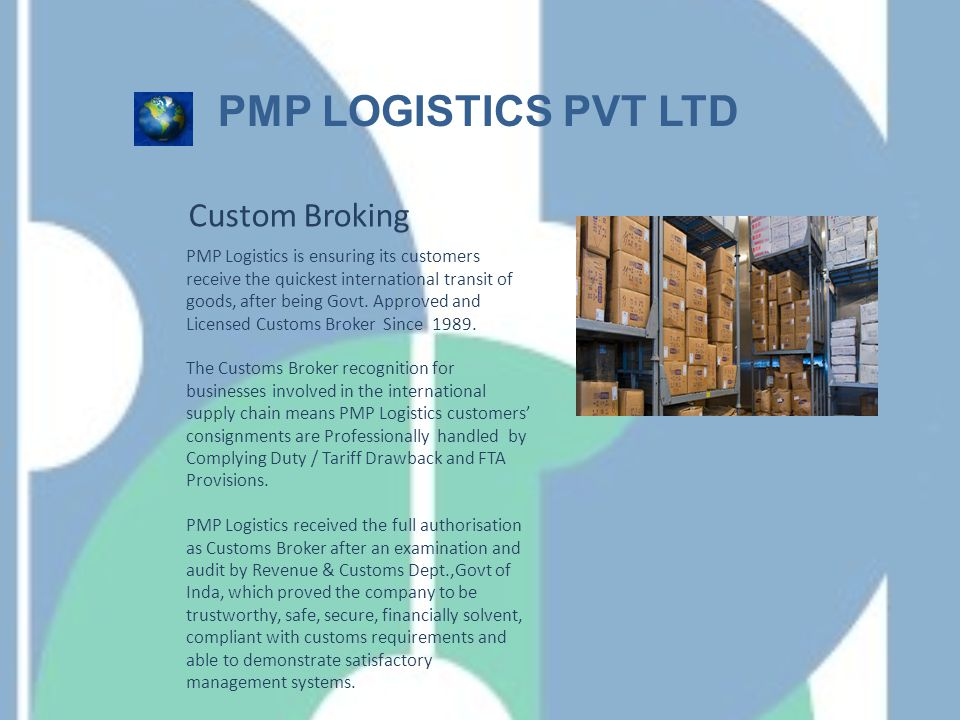 PMP Logistics is ensuring its customers receive the quickest international transit of goods, after being Govt. Approved and Licensed Customs Broker Si