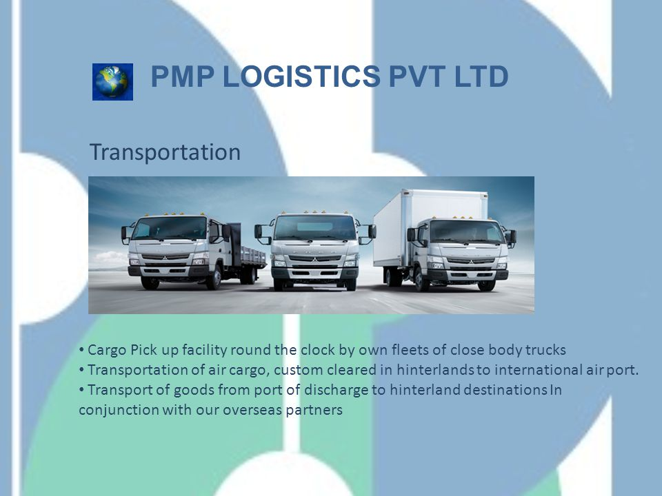Transportation PMP LOGISTICS PVT LTD Cargo Pick up facility round the clock by own fleets of close body trucks Transportation of air cargo, custom cle