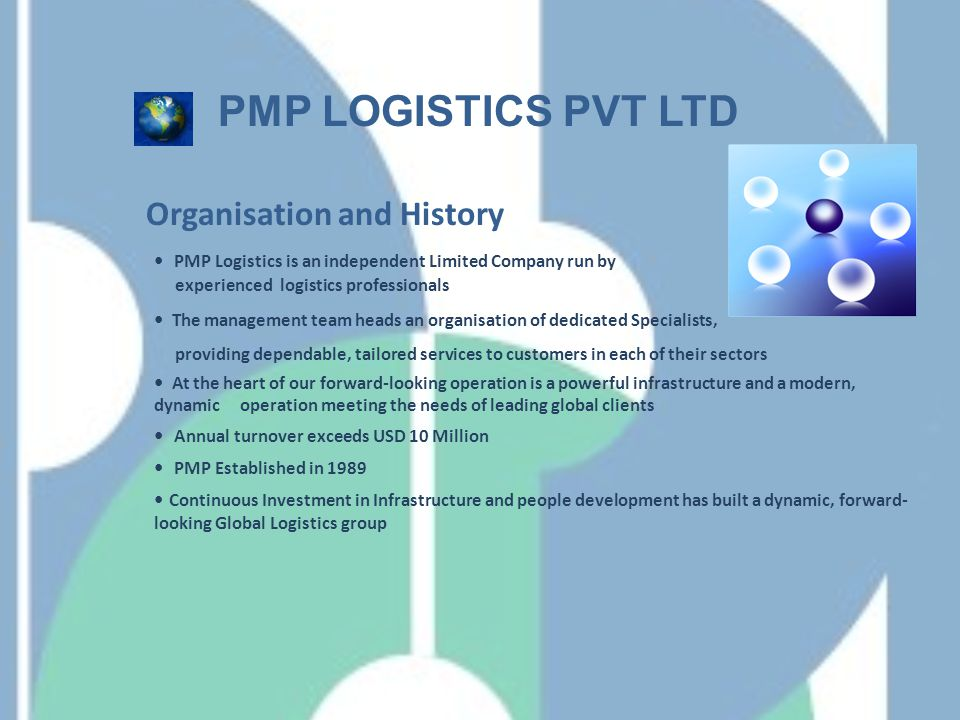 Our Mission To show initiative, enterprise and innovation as an international logistics operator, providing an essential link to global trading on behalf of our customers Thank you for Listening Serving You Around the World, Around the Clock PMP LOGISTICS PVT LTD