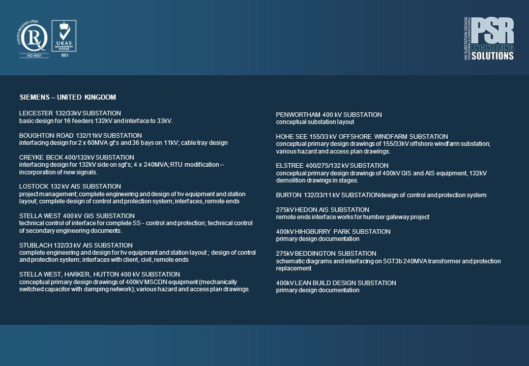 SIEMENS – UNITED KINGDOM LEICESTER 132/33kV SUBSTATION basic design for 16 feeders 132kV and interface to 33kV. BOUGHTON ROAD 132/11kV SUBSTATION inte