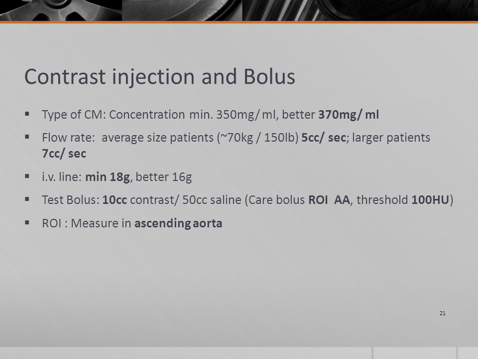Contrast injection and Bolus  Type of CM: Concentration min.