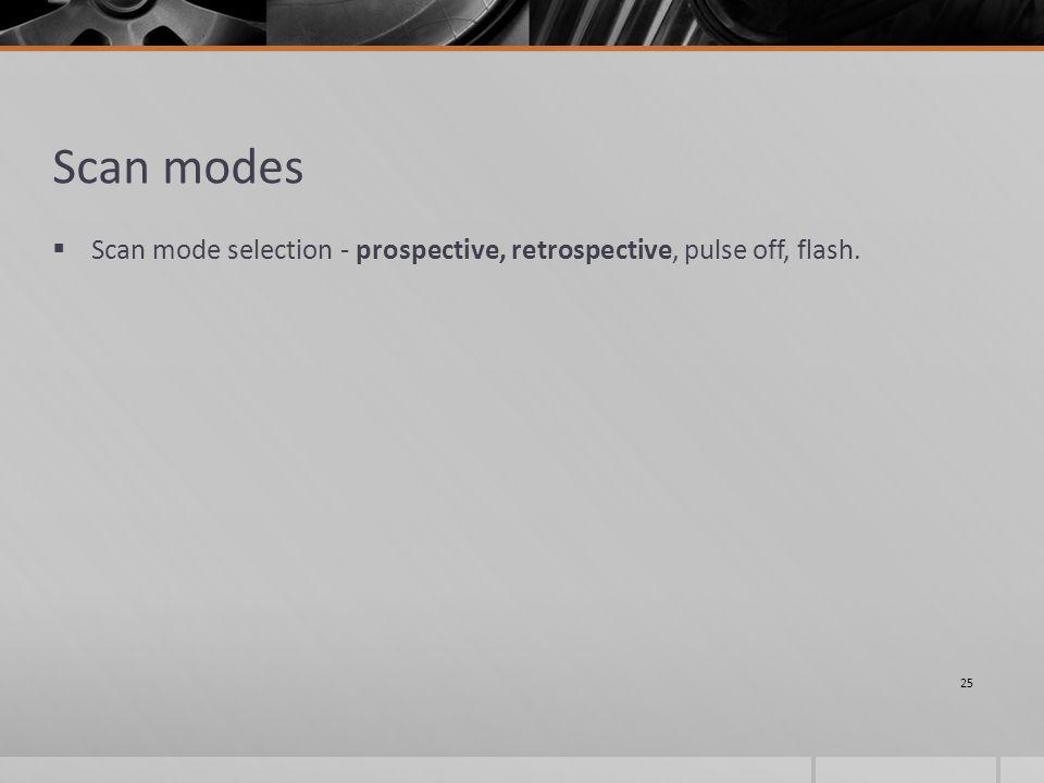 Scan modes  Scan mode selection - prospective, retrospective, pulse off, flash. 25