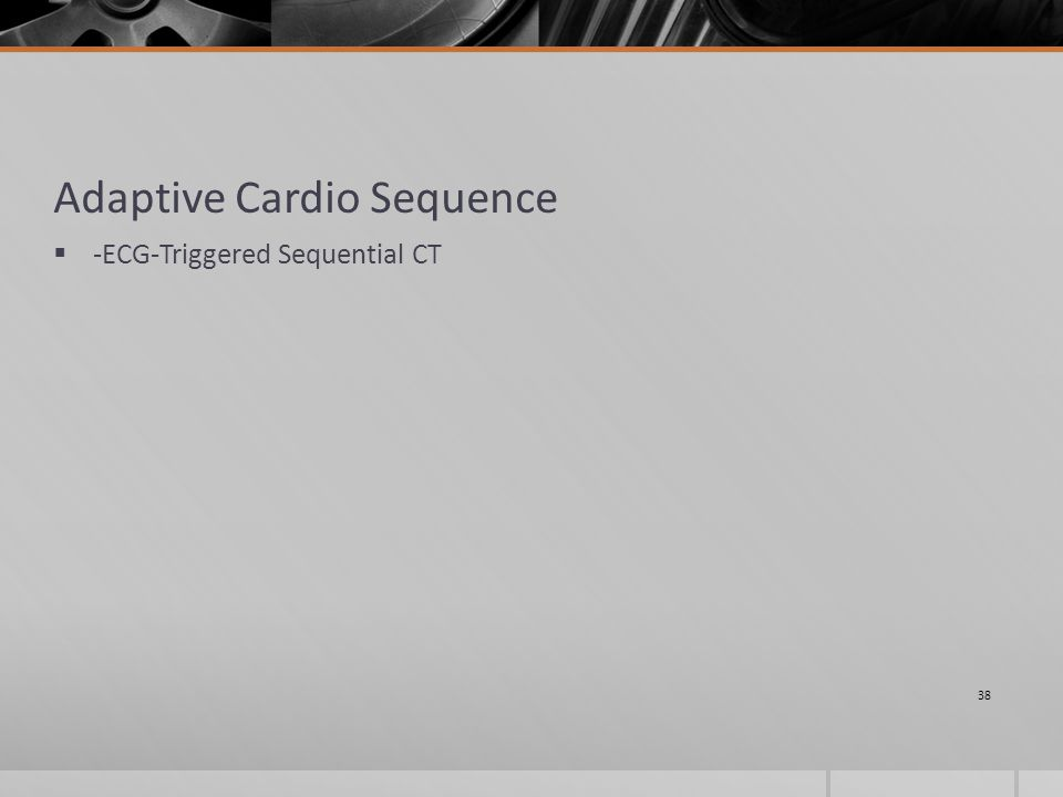 Adaptive Cardio Sequence  -ECG-Triggered Sequential CT 38