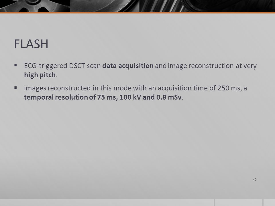 FLASH  ECG-triggered DSCT scan data acquisition and image reconstruction at very high pitch.