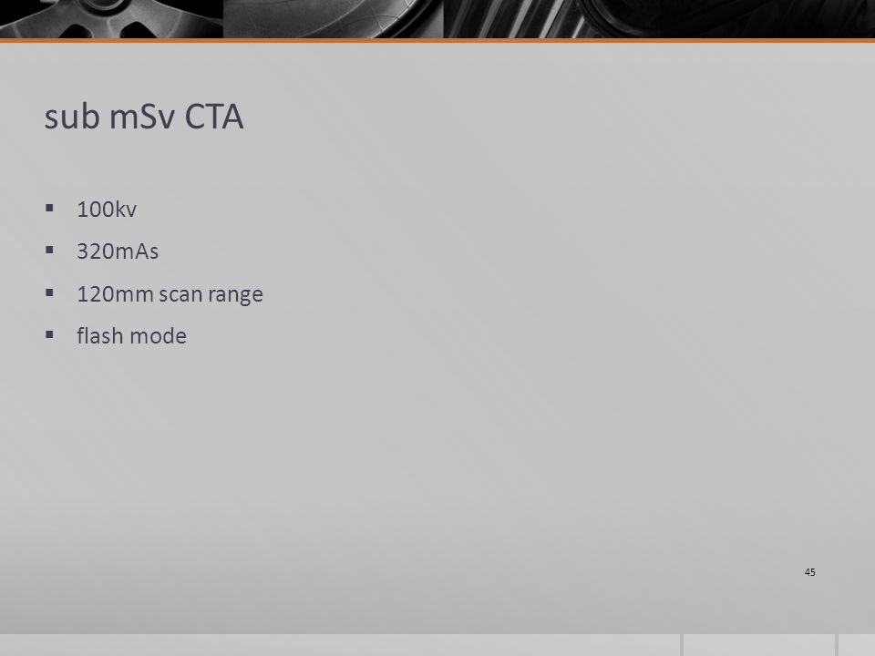 sub mSv CTA  100kv  320mAs  120mm scan range  flash mode 45