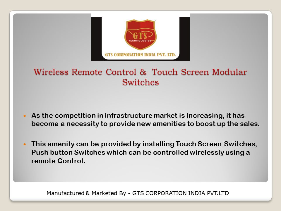 Wireless Remote Control & Touch Screen Modular Switches As the competition in infrastructure market is increasing, it has become a necessity to provide new amenities to boost up the sales.