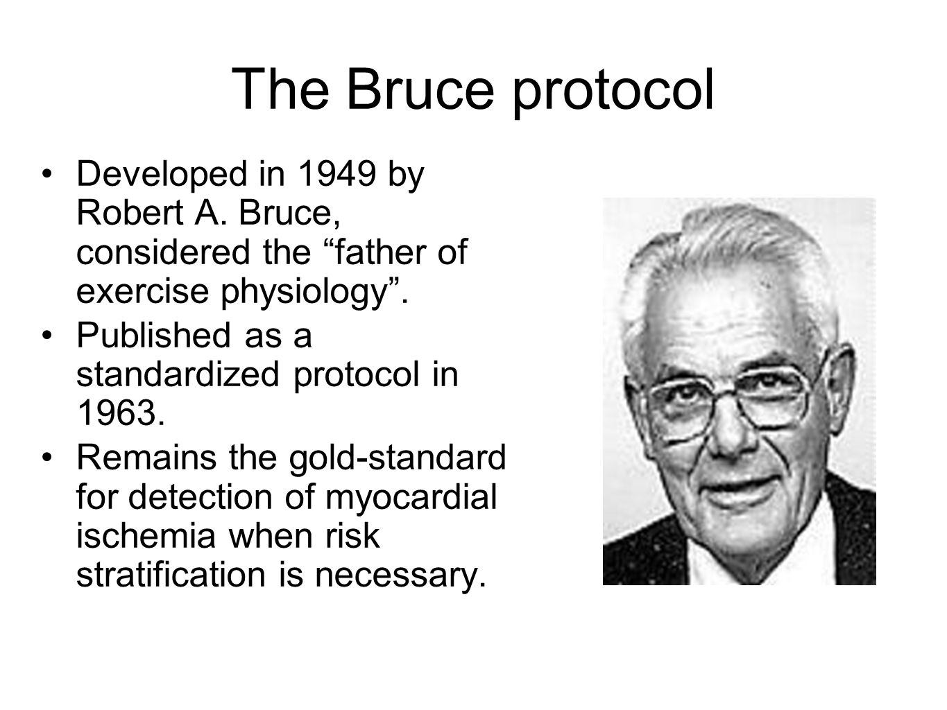 """The Bruce protocol Developed in 1949 by Robert A. Bruce, considered the """"father of exercise physiology"""". Published as a standardized protocol in 1963."""