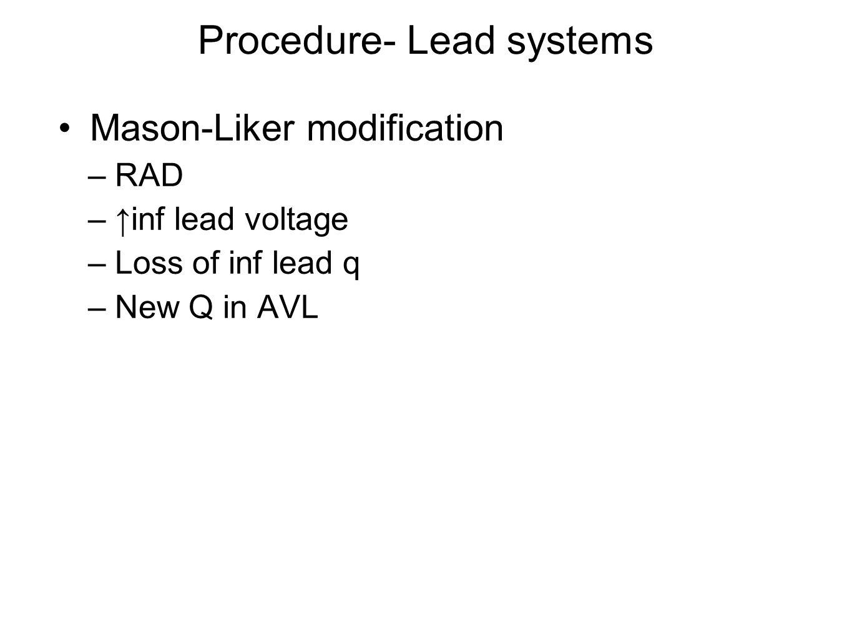 Procedure- Lead systems Mason-Liker modification –RAD –↑inf lead voltage –Loss of inf lead q –New Q in AVL