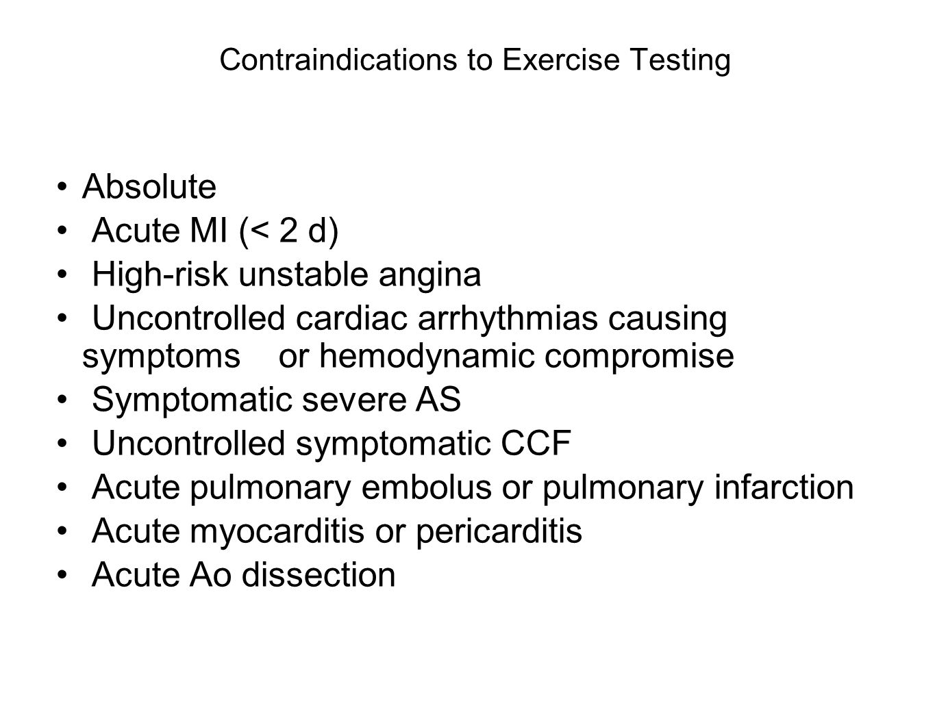 Contraindications to Exercise Testing Absolute Acute MI (< 2 d) High-risk unstable angina Uncontrolled cardiac arrhythmias causing symptoms or hemodyn