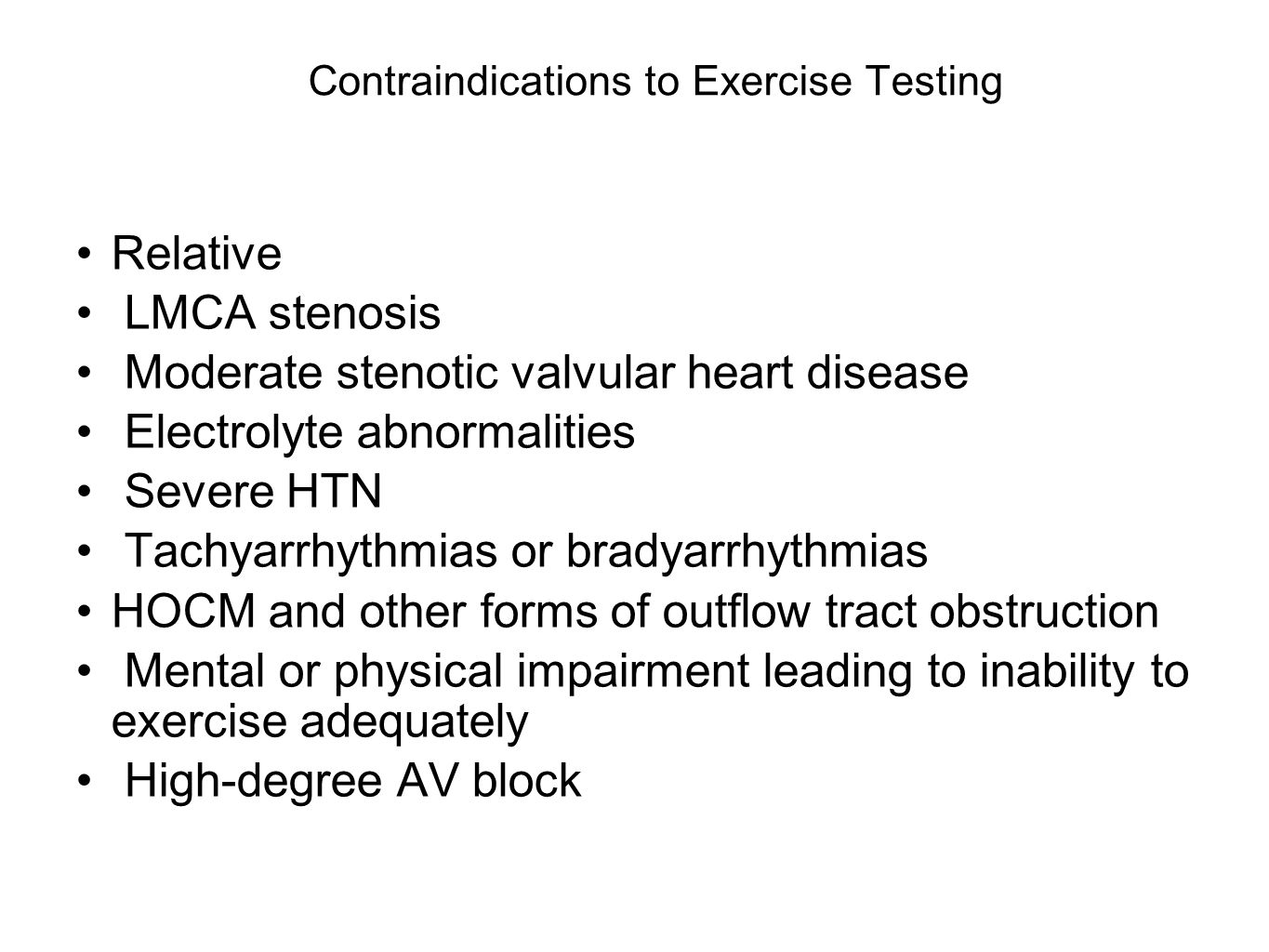 Contraindications to Exercise Testing Relative LMCA stenosis Moderate stenotic valvular heart disease Electrolyte abnormalities Severe HTN Tachyarrhyt